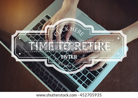 Click Here: Time To Retire - Enter Click Here More Information
