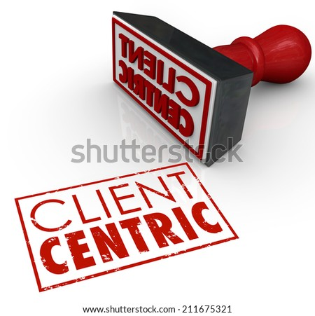 Client Centric words stamped in red ink certifying a company or business is putting customer needs first as top priority - stock photo