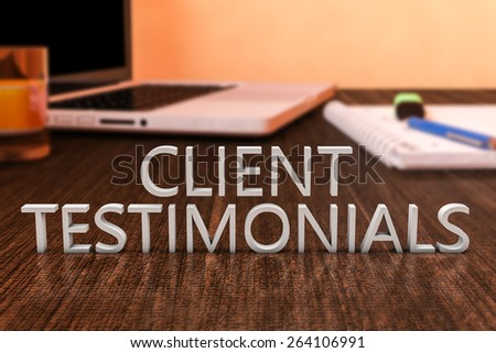 Client Testimonials - letters on wooden desk with laptop computer and a notebook. 3d render illustration. - stock photo