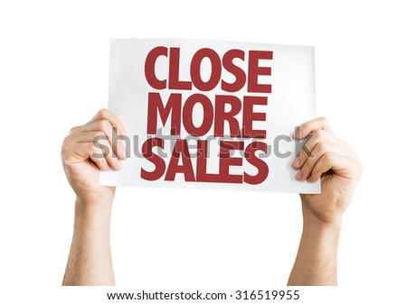 Close More Sales placard isolated on white - stock photo