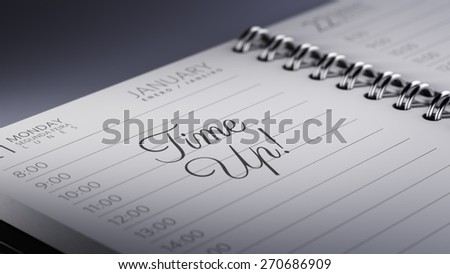 Closeup of a personal calendar setting an important date representing a time schedule. The words Time up written on a white notebook to remind you an important appointment. - stock photo