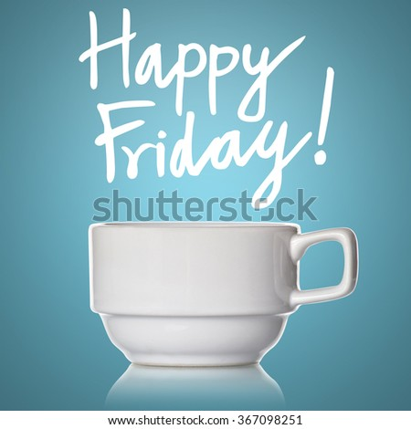 Coffee cup and happy Friday ! - stock photo