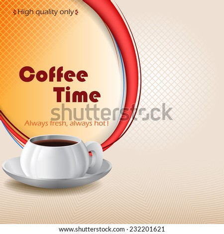 Coffee Time design background with cup of coffee and advertise for High Quality/ Always fresh, always hot ! text/sign. - stock photo