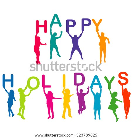 Colored children silhouettes holding letters building the  words Happy Holidays