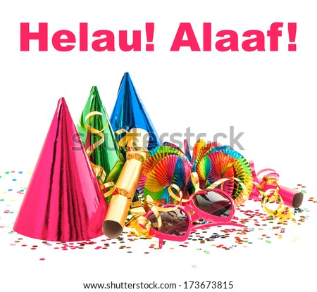 colorful decoration with garlands, streamer, cracker, party glasses and confetti. festive accessory background. Helau! Alaaf! carnival slogans in german - stock photo