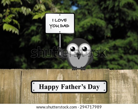 Comical bird happy Fathers day with I love you Dad sign perched on a timber garden fence against a foliage background               - stock photo