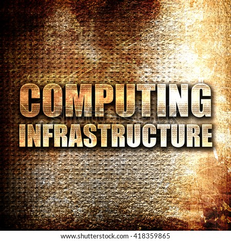 computing infrastructure, rust writing on a grunge background
