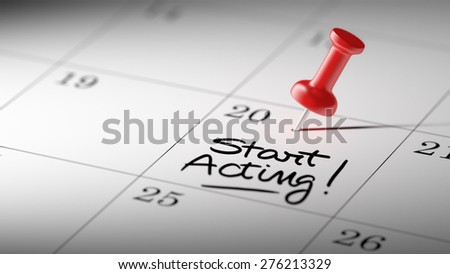 Concept image of a Calendar with a red push pin. Closeup shot of a thumbtack attached. The words Start Acting written on a white notebook to remind you an important appointment. - stock photo