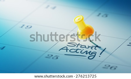 Concept image of a Calendar with a yellow push pin. Closeup shot of a thumbtack attached. The words Start Acting written on a white notebook to remind you an important appointment. - stock photo
