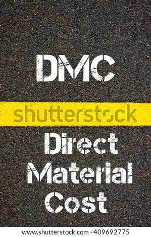 Concept image of Business Acronym DMC Direct Material Cost written over road marking yellow paint line