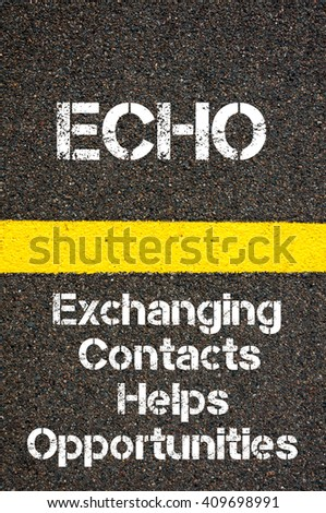 Concept image of Business Acronym ECHO Exchanging Contacts Helps Opportunities written over road marking yellow paint line