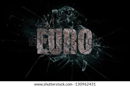 Concept of violence or crash, broken glass with the word Euro