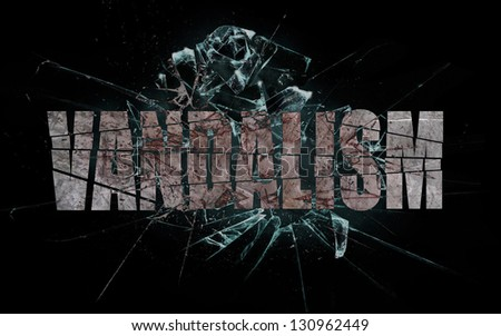 Concept of violence or crash, broken glass with the word vandalism