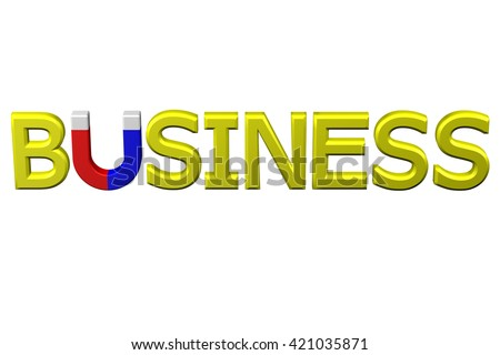Concept: word business with U shaped magnet instead letter U , isolated on white background. 3D rendering. - stock photo