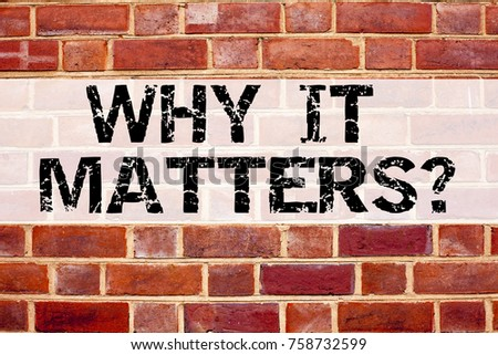 Conceptual announcement text caption inspiration showing Question Why It Matters. Business concept for Motivation Goal Achievement written on brick background space