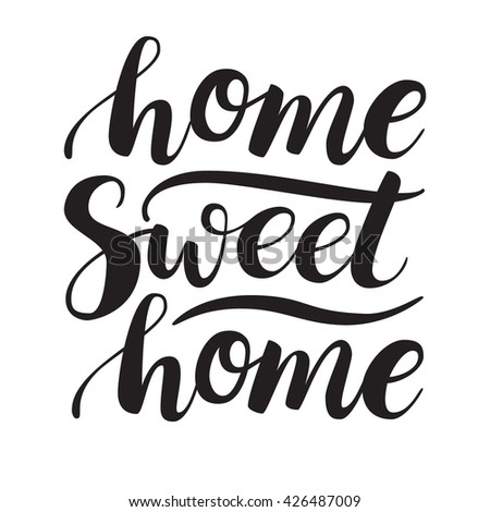 Conceptual handwritten phrase Home Sweet Home. Calligraphic quote. Illustration for housewarming posters, banners, cards - stock photo