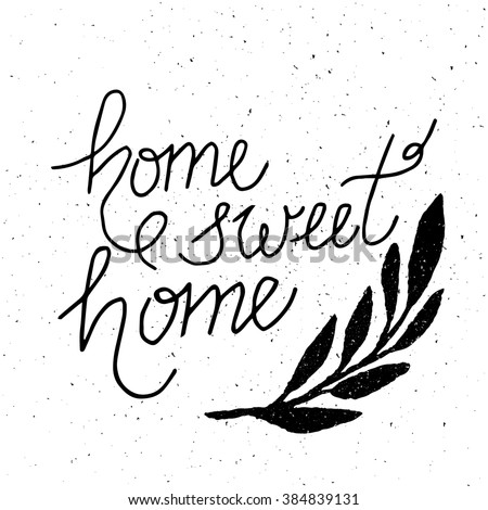 Conceptual handwritten phrase Home Sweet Home. Hand drawn tee graphic. Typographic print poster. T shirt hand lettered calligraphic design.  - stock photo