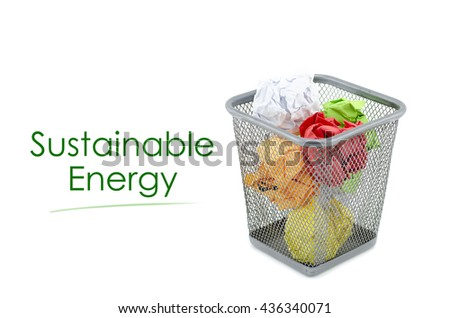 """conceptual image with word """"SUSTAINABLE ENERGY"""" over crumple paper in metal dustbin and isolated white background - stock photo"""
