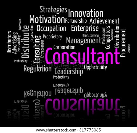 Consultant Word Representing Experts Consultants And Adviser - stock photo