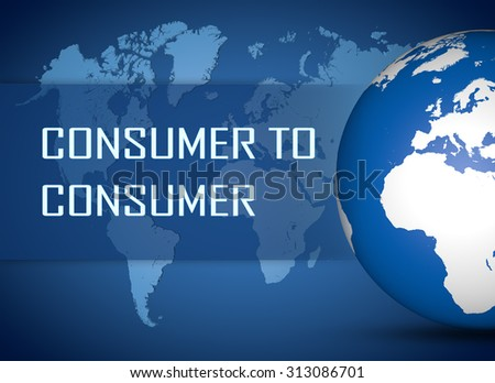 Consumer to Consumer concept with globe on blue world map background