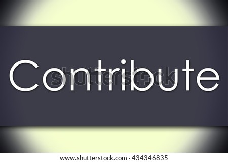 Contribute - business concept with text - horizontal image - stock photo