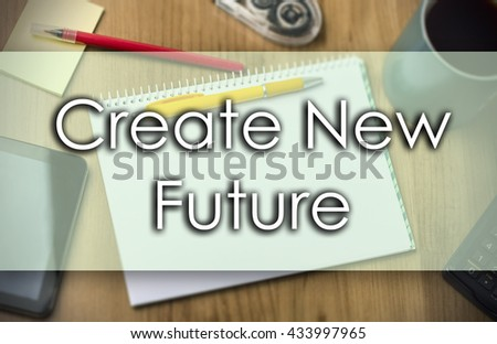 Create New Future - business concept with text - horizontal image