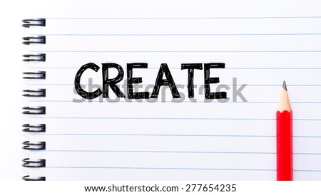 Create Text written on notebook page, red pencil on the right. Motivational Concept image