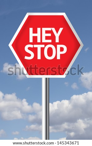 Creative sign with the message - Hey Stop - stock photo