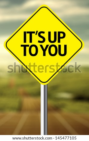 Creative sign with the message - It's Up To You - stock photo