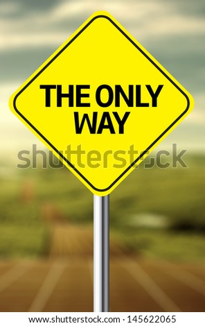 Creative sign with the message - The Only Way - stock photo