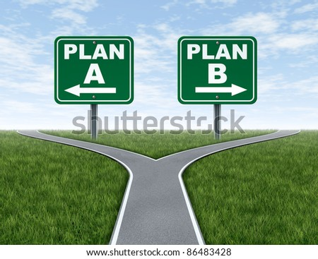 Cross roads with plan A plan B road signs business symbol representing the difficult choices and challenges when selecting the right strategic path to take on a corporate decision.
