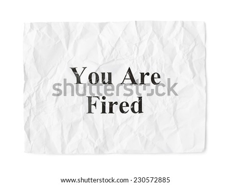 Crumpled paper You Are Fired isolated on white background - stock photo