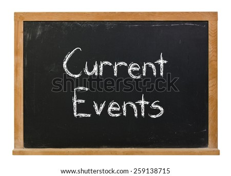 Current events written in white chalk on a black chalkboard isolated on white - stock photo
