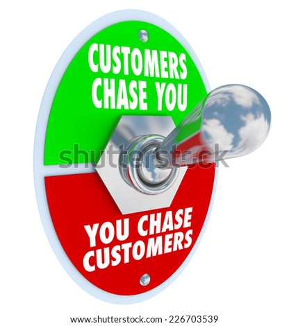 Customers Chase You Words on a toggle switch to illustrate demand for your products, services, expertise or knowledge - stock photo