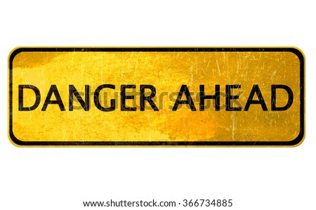 danger ahead  - old yellow sign