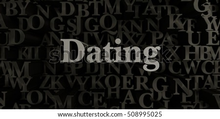 Dating - Stock image of 3D rendered metallic typeset headline illustration.  Can be used for an online banner ad or a print postcard.