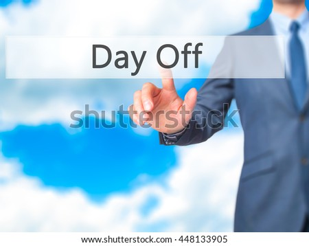 Day Off - Businessman hand pushing button on touch screen. Business, technology, internet concept. Stock Image