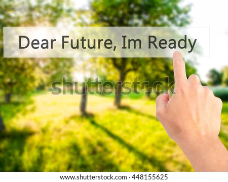 Dear Future, Im Ready - Hand pressing a button on blurred background concept . Business, technology, internet concept. Stock Photo - stock photo