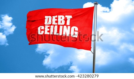 debt ceiling, 3D rendering, a red waving flag - stock photo