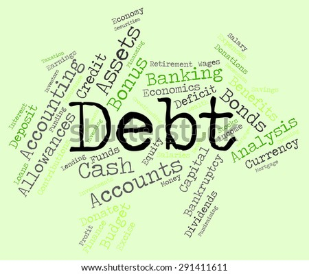 Debt Word Indicating Finance Indebt And Debts  - stock photo