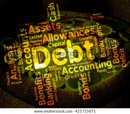 Debt Word Showing Financial Obligation And Indebted  - stock photo