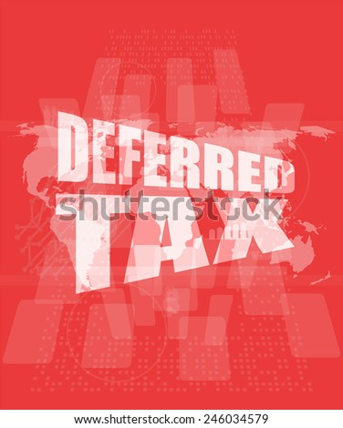 deferred tax words on digital screen with world map - stock photo