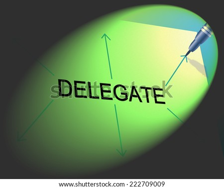 Delegate Delegation Representing Leadership Skills And Empower - stock photo
