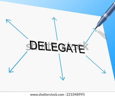 Delegate Delegation Showing Leadership Skills And Assign - stock photo