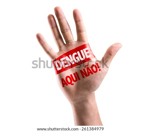 Dengue, No Here! (in Portuguese) sign painted on hand raised isolated on white - stock photo