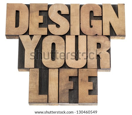 design your life - self development concept - isolated text in letterpress wood type printing blocks - stock photo