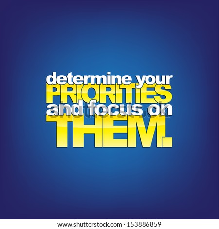 Determine your Priorities and focus on Them. Motivational background (Raster) - stock photo