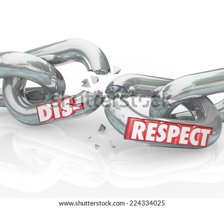 Disrespect word on breaking chain links to show loss or separation from failing to show respect and honor to others - stock photo