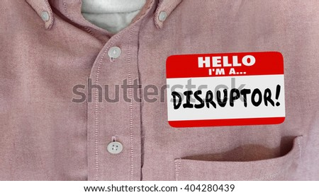 Disruptor Name Tag Change Innovate New Ideas Word - stock photo