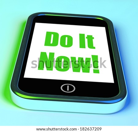 Do It Now On Phone Showing Act Immediately
